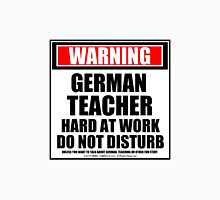 Warning German Teacher Hard At Work Do Not Disturb T-Shirt