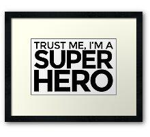 Trust me, I'm a Super Hero Framed Print