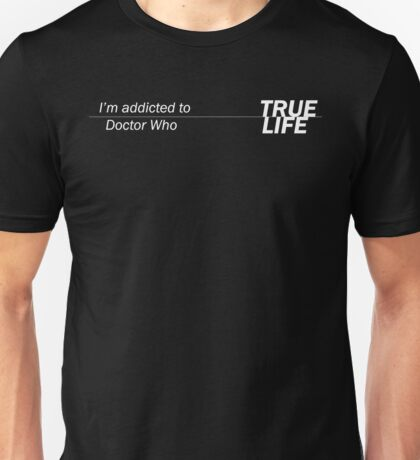 True Life: Addicted to Doctor Who Unisex T-Shirt
