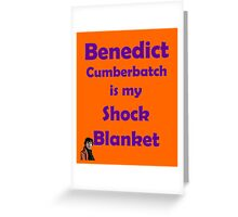 Benedict Cumberbatch is my Shock Blanket Greeting Card