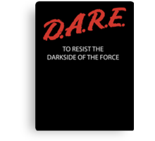 D.A.R.E. to resist the darkside Canvas Print