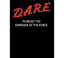 D.A.R.E. to resist the darkside Photographic Print