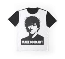 Make Good Art Graphic T-Shirt