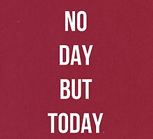 No Day But Today by vrr0410