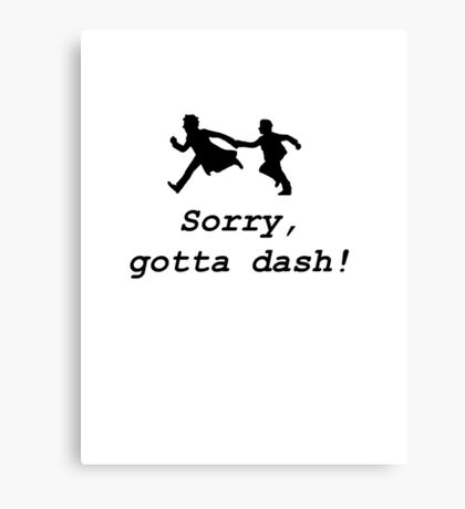 Sorry, gotta dash! Canvas Print