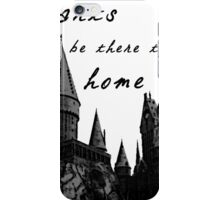 Hogwarts will always be there to welcome you home iPhone Case/Skin