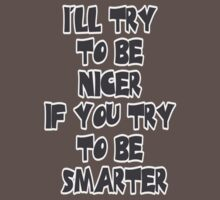 I'll Try to be Nicer If You Try to be Smarter One Piece - Short Sleeve