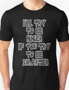 I'll Try to be Nicer If You Try to be Smarter Unisex T-Shirt