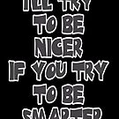 I'll Try to be Nicer If You Try to be Smarter by Maria  Gonzalez