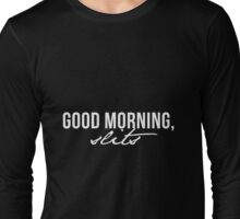 Good morning, slits Long Sleeve T-Shirt