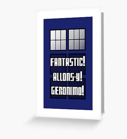 Fantastic! Allons-y! Geronimo! Greeting Card