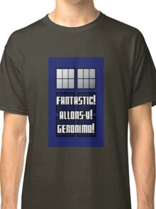 Fantastic! Allons-y! Geronimo! Classic T-Shirt