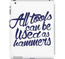 All Tools Can be Used as Hammers iPad Case/Skin