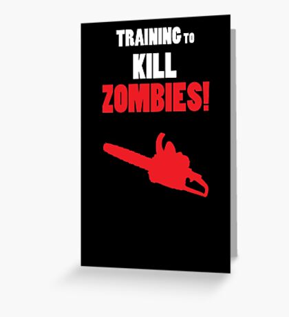 Training to Kill Zombies! Greeting Card