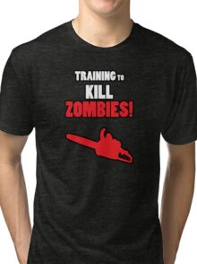 Training to Kill Zombies! Tri-blend T-Shirt