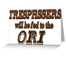 Trespassers Will Be Fed to the Ori Greeting Card