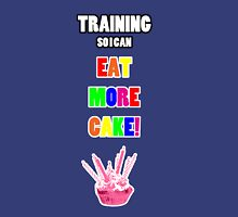 Training So I Can Eat More Cake! Unisex T-Shirt