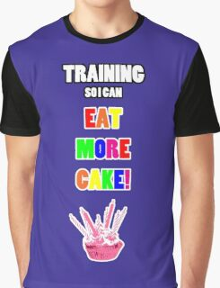 Training So I Can Eat More Cake! Graphic T-Shirt