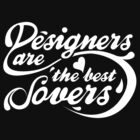 Designers are the best Lovers (white version) by Jessica Alvaro
