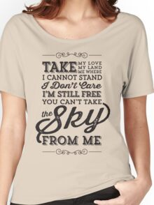 You Can't Take The Sky From Me Women's Relaxed Fit T-Shirt