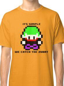 It's simple we catch the Zubat Classic T-Shirt