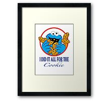 Did It All For the Cookie Framed Print