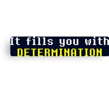 It Fills You With DETERMINATION Canvas Print