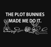 The Plot Bunnies Made Me Do It by DynamiteCandy