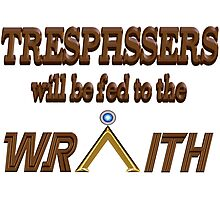 Trespassers Will Be Fed to the Wraith Photographic Print