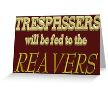 Trespassers Will Be Fed to the Reavers - Dark Backgrounds Greeting Card