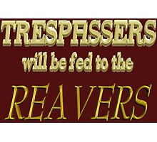 Trespassers Will Be Fed to the Reavers - Dark Backgrounds Photographic Print