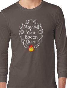 May All of Your Bacon Burn Long Sleeve T-Shirt