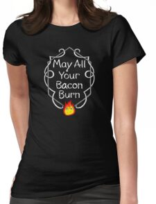 May All of Your Bacon Burn Womens Fitted T-Shirt
