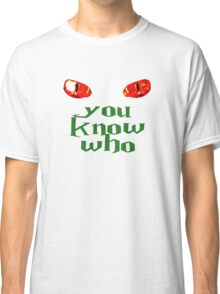 You Know Who Classic T-Shirt