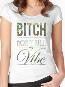 Bitch don't kill my Vibe - camo Women's Fitted Scoop T-Shirt