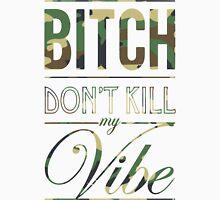 Bitch don't kill my Vibe - camo Unisex T-Shirt