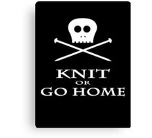 Knit or Go Home Canvas Print