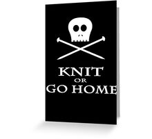 Knit or Go Home Greeting Card