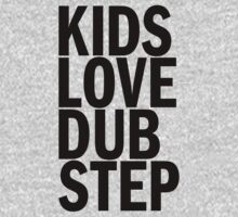 Kids Love Dubstep (Black) by DropBass