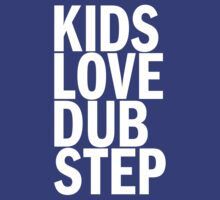 Kids Love Dubstep  by DropBass