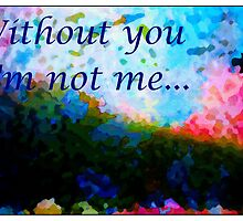 Without You I'm Not Me... by Barbara Griffin