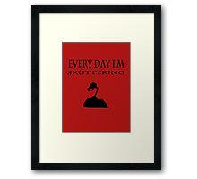 Every Day I'm Skuttering Framed Print