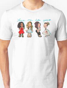 Love Me Like You T-Shirt