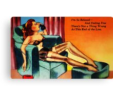 I'm So Relaxed and Feeling Fine Canvas Print