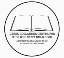 Derek Zoolander Center For Kids Who Can't Read Good by emmabunclark