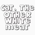 Cat, the other white meat by blainageatrois
