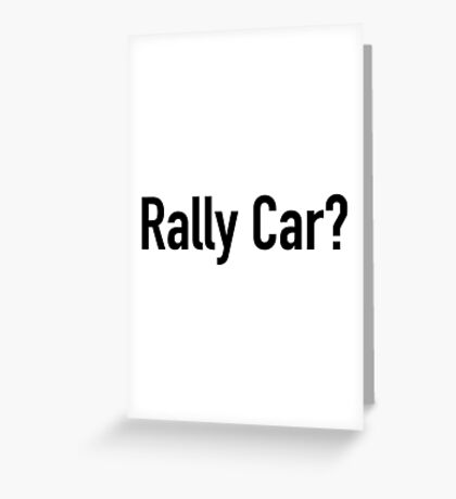 Rally Car? - Multiple Product Styles Available  Greeting Card