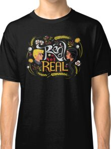 Real Or Not Real Classic T-Shirt
