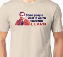 Some People Want To Watch The World Learn Unisex T-Shirt