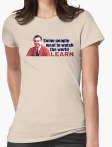 Some People Want To Watch The World Learn Womens Fitted T-Shirt